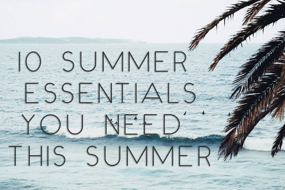 10 Summer Essentials You Need This Summer